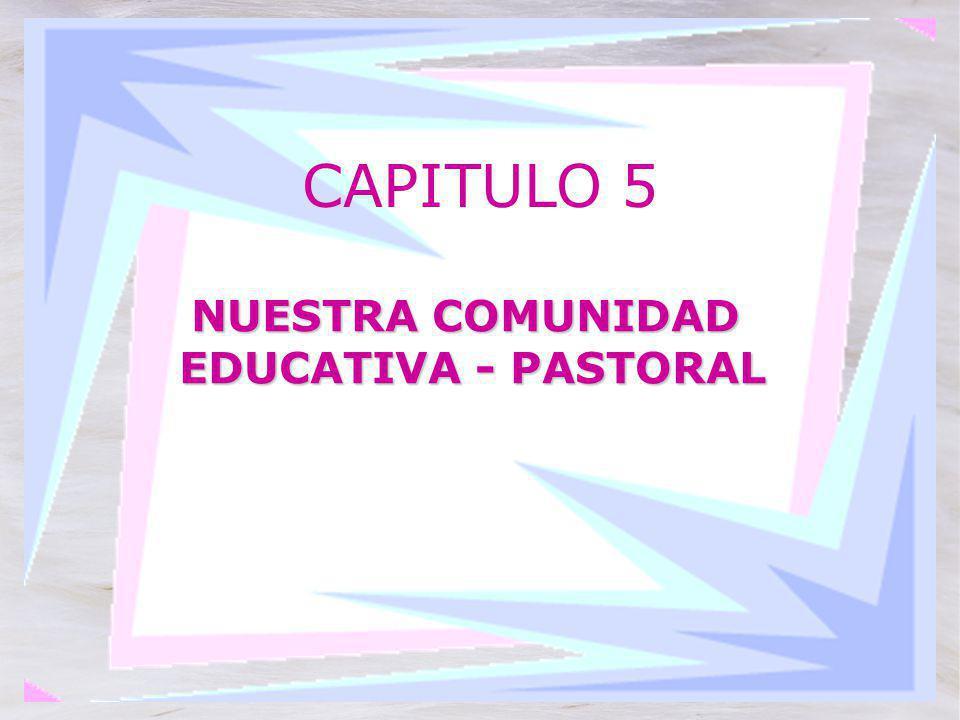 CAPITULO 5 NUESTRA COMUNIDAD EDUCATIVA - PASTORAL