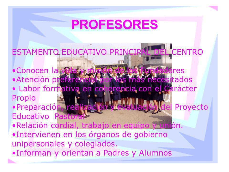 PROFESORES ESTAMENTO EDUCATIVO PRINCIPAL DEL CENTRO Conocen la vida y misión de los Fundadores Atención preferencial por los más necesitados Labor for