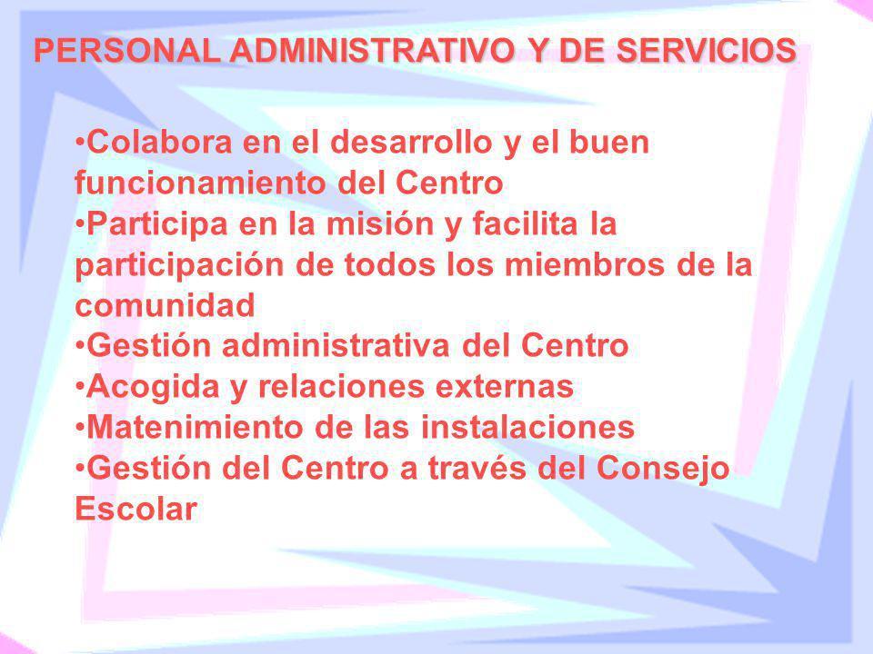 PERSONAL ADMINISTRATIVO Y DE SERVICIOS Colabora en el desarrollo y el buen funcionamiento del Centro Participa en la misión y facilita la participació