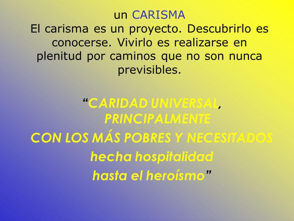 un CARISMA El carisma es un proyecto. Descubrirlo es conocerse. Vivirlo es realizarse en plenitud por caminos que no son nunca previsibles. CARIDAD UN