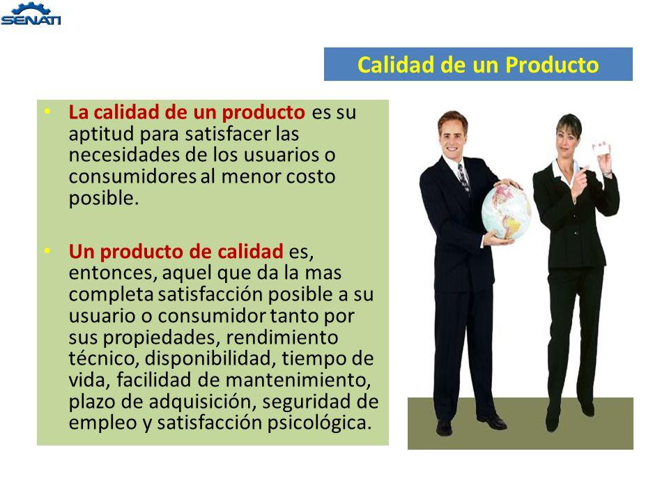 Calidad de un Producto La calidad de un producto es su aptitud para satisfacer las necesidades de los usuarios o consumidores al menor costo posible.