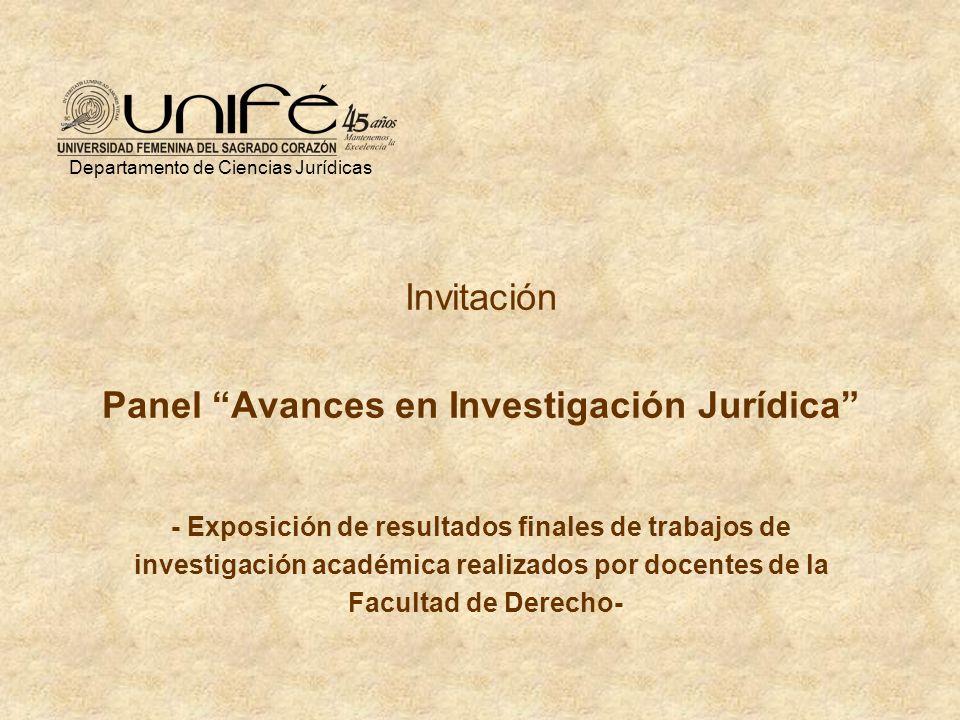 Invitación Panel Avances en Investigación Jurídica - Exposición de resultados finales de trabajos de investigación académica realizados por docentes de la Facultad de Derecho- Departamento de Ciencias Jurídicas