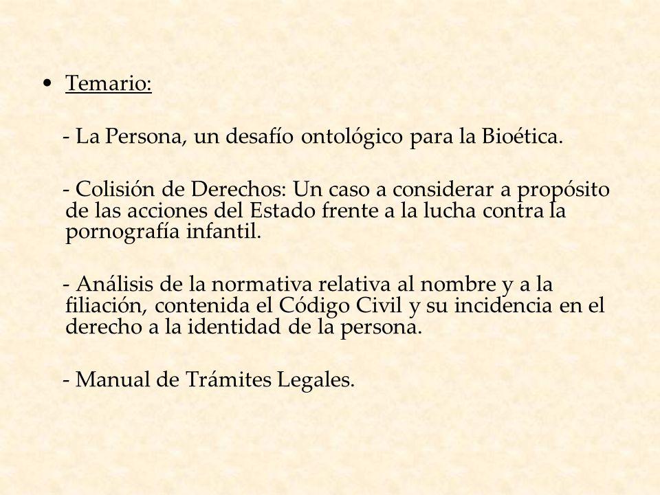Temario: - La Persona, un desafío ontológico para la Bioética.