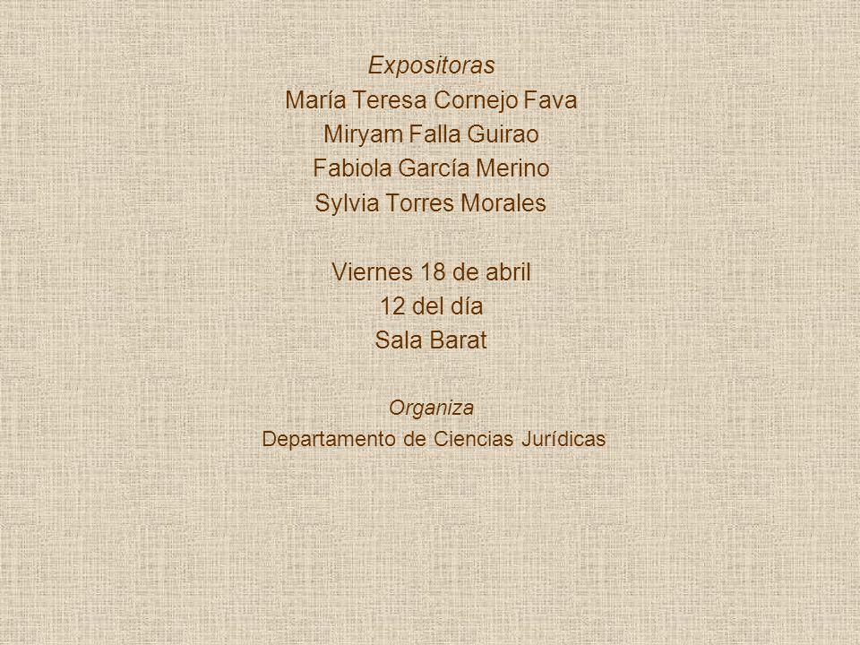 Expositoras María Teresa Cornejo Fava Miryam Falla Guirao Fabiola García Merino Sylvia Torres Morales Viernes 18 de abril 12 del día Sala Barat Organiza Departamento de Ciencias Jurídicas