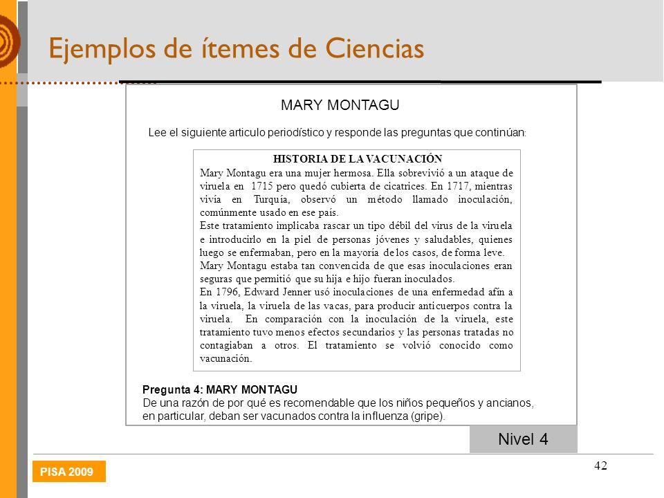 PISA 2009 42 Nivel 4 HISTORIA DE LA VACUNACIÓN Mary Montagu era una mujer hermosa. Ella sobrevivió a un ataque de viruela en 1715 pero quedó cubierta