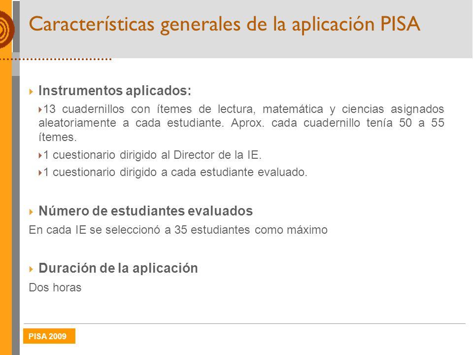 PISA 2009 Características generales de la aplicación PISA Instrumentos aplicados: 13 cuadernillos con ítemes de lectura, matemática y ciencias asignad