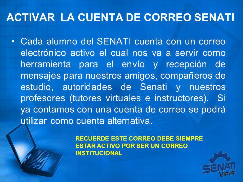 ACTIVAR LA CUENTA DE CORREO SENATI Cada alumno del SENATI cuenta con un correo electrónico activo el cual nos va a servir como herramienta para el env