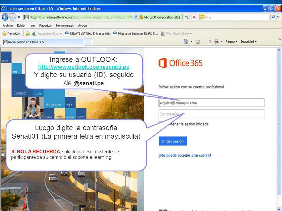 Ingrese a OUTLOOK: http://www.outlook.coom/senati.pe Y digite su usuario (ID), seguido de @senati.pe Luego digite la contraseña Senati01 (La primera l
