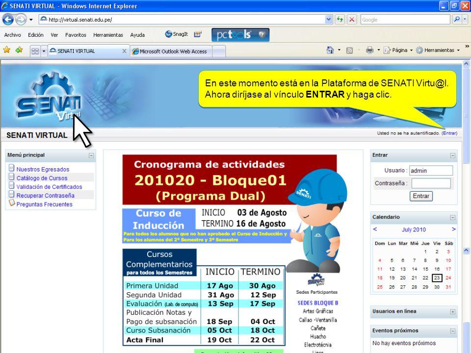 virtual.senati.edu.pe Después de digitar presione ENTER Después de digitar presione ENTER Otra forma de Ingresar es digitando la dirección: Virtual.se