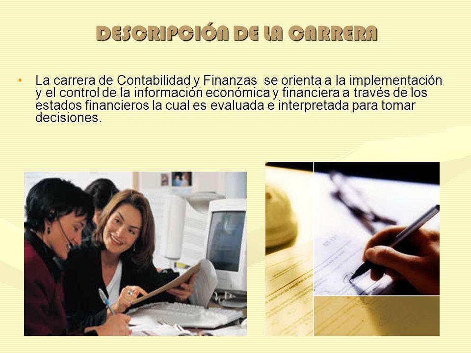 DESCRIPCIÓN DE LA CARRERA La carrera de Contabilidad y Finanzas se orienta a la implementación y el control de la información económica y financiera a