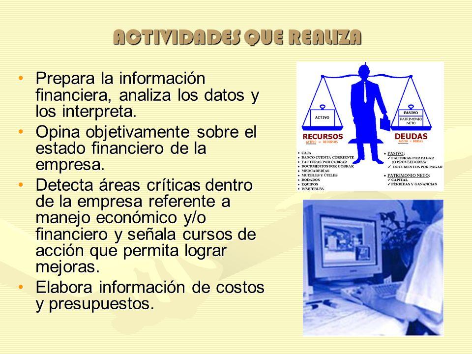 ACTIVIDADES QUE REALIZA Prepara la información financiera, analiza los datos y los interpreta.Prepara la información financiera, analiza los datos y l