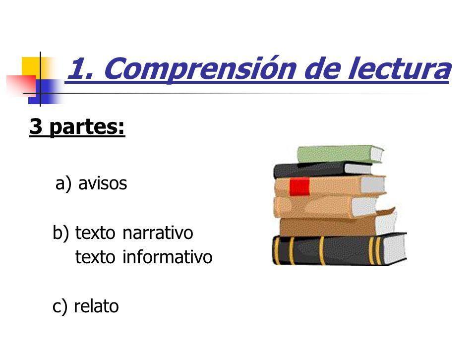 1. Comprensión de lectura 3 partes: a) avisos b) texto narrativo texto informativo c) relato
