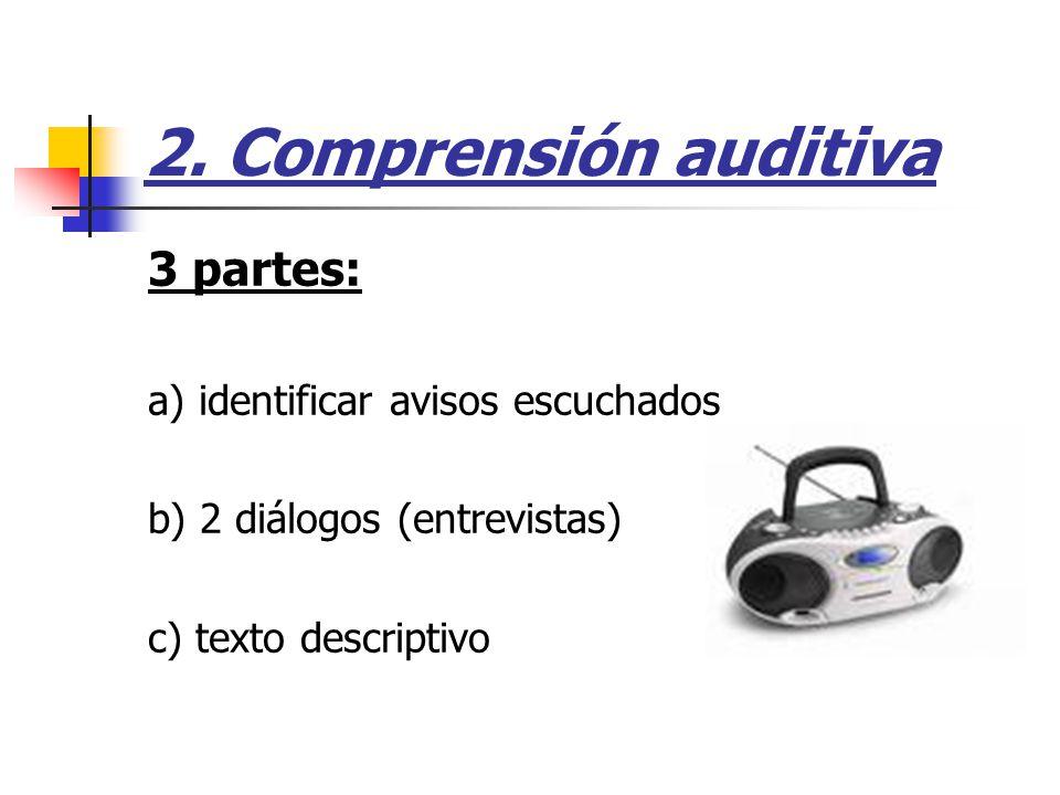 2. Comprensión auditiva 3 partes: a) identificar avisos escuchados b) 2 diálogos (entrevistas) c) texto descriptivo