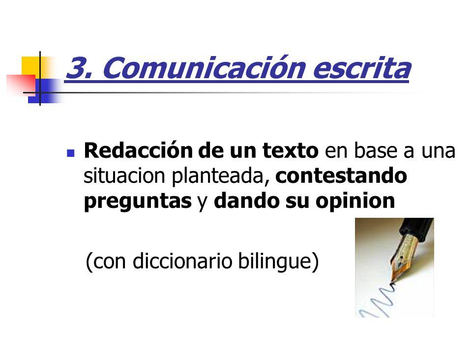 3. Comunicación escrita Redacción de un texto en base a una situacion planteada, contestando preguntas y dando su opinion (con diccionario bilingue)
