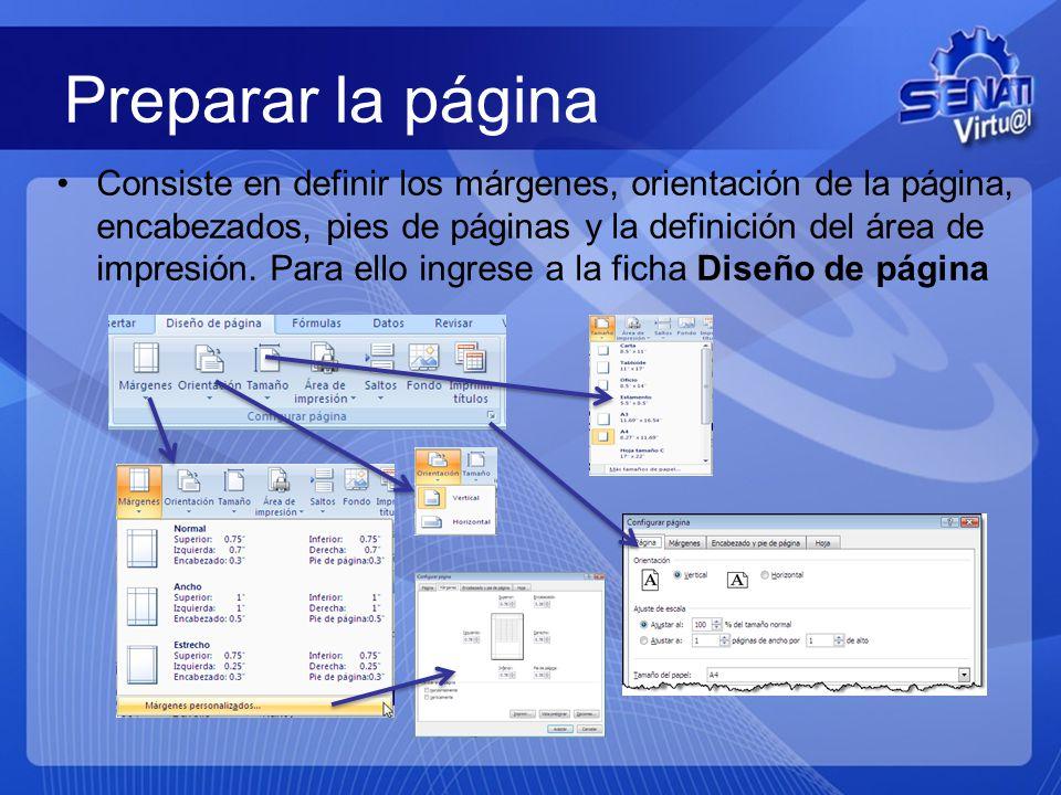 Preparar la página Consiste en definir los márgenes, orientación de la página, encabezados, pies de páginas y la definición del área de impresión.
