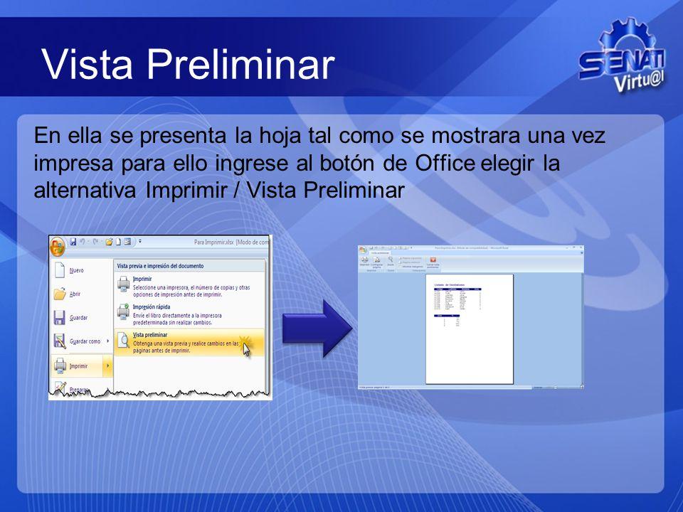 Vista Preliminar En ella se presenta la hoja tal como se mostrara una vez impresa para ello ingrese al botón de Office elegir la alternativa Imprimir / Vista Preliminar