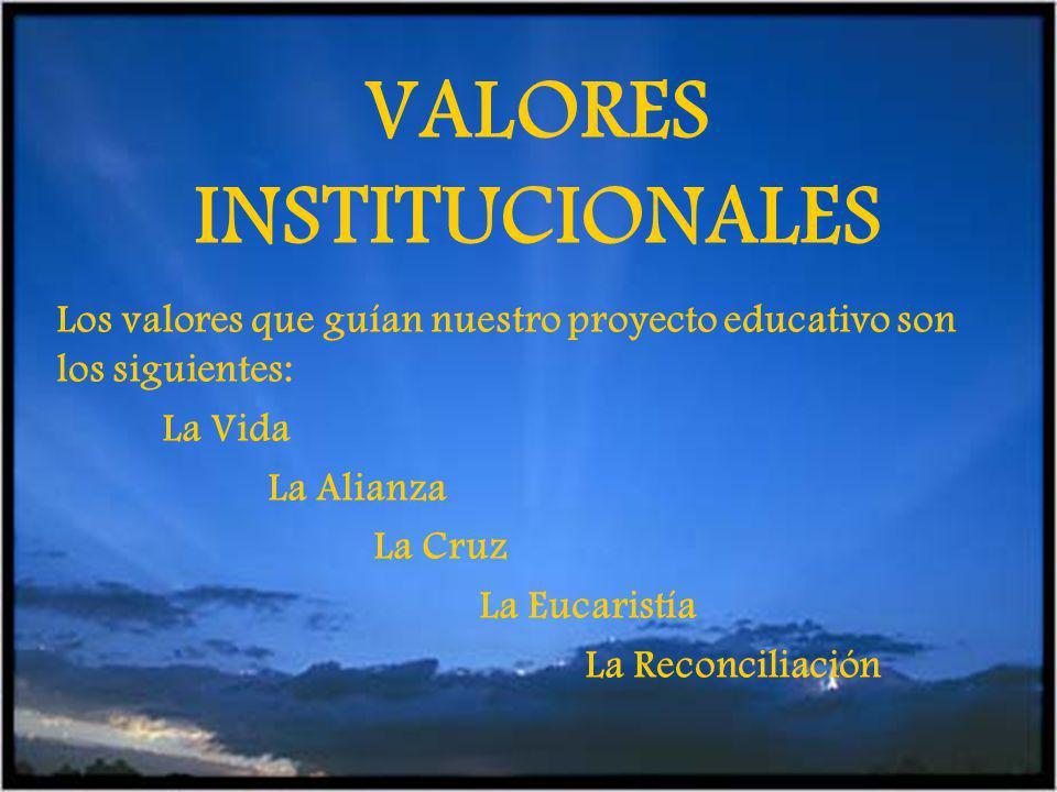 VALORES INSTITUCIONALES Los valores que guían nuestro proyecto educativo son los siguientes: La Vida La Alianza La Cruz La Eucaristía La Reconciliación