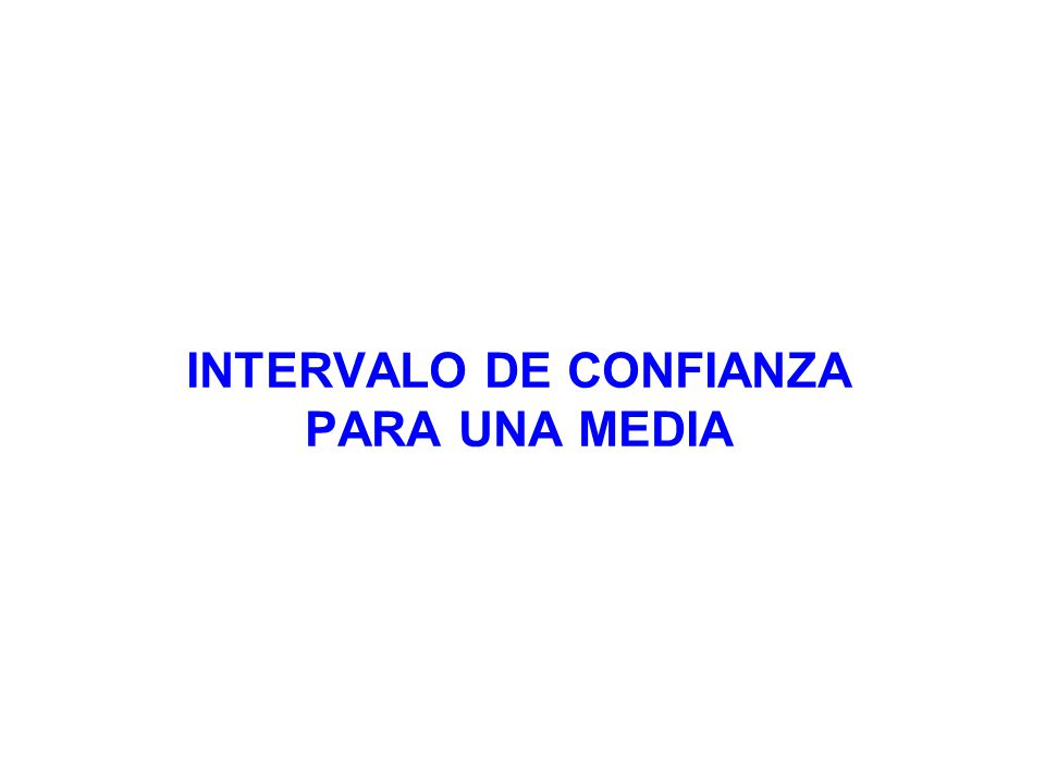 INTERVALO DE CONFIANZA PARA UNA MEDIA