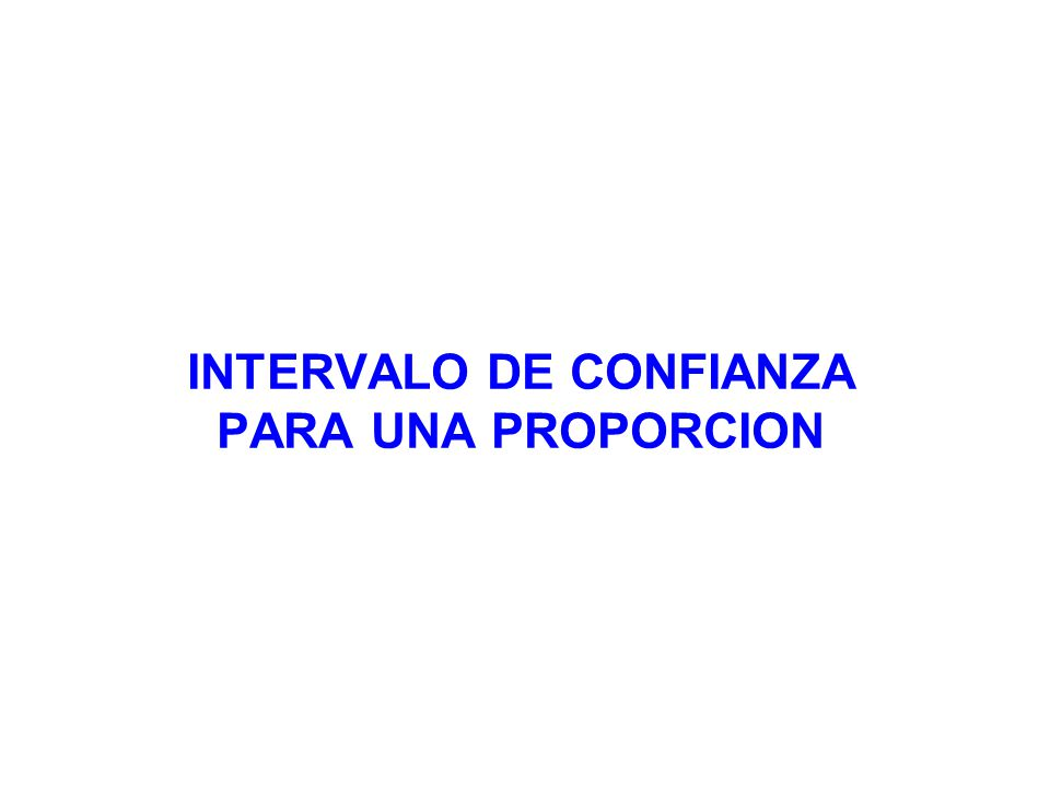 INTERVALO DE CONFIANZA PARA UNA PROPORCION