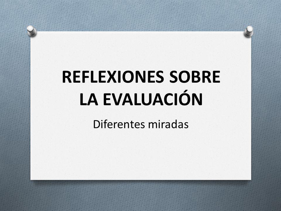 REFLEXIONES SOBRE LA EVALUACIÓN Diferentes miradas