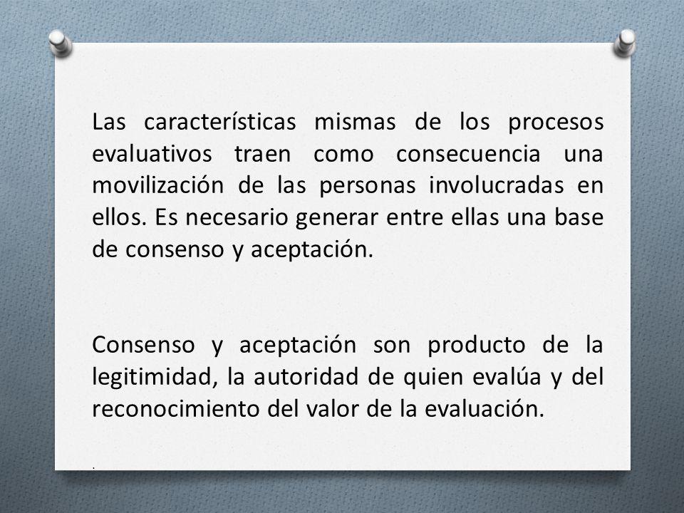 Las características mismas de los procesos evaluativos traen como consecuencia una movilización de las personas involucradas en ellos.