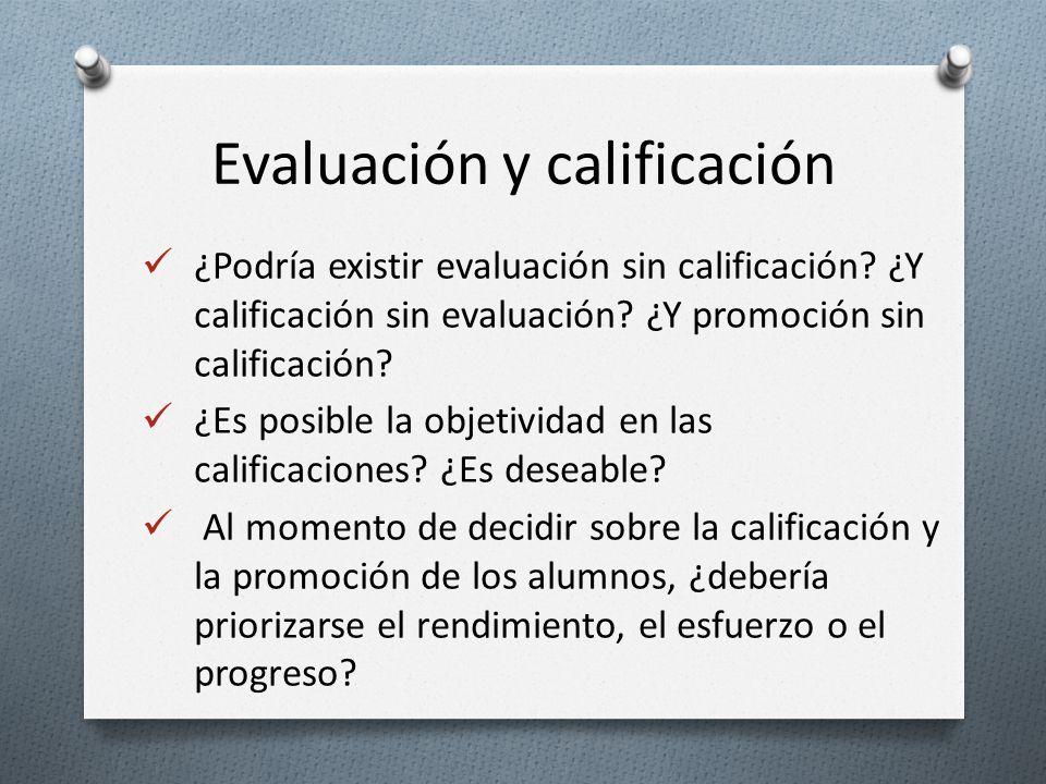¿Podría existir evaluación sin calificación? ¿Y calificación sin evaluación? ¿Y promoción sin calificación? ¿Es posible la objetividad en las califica