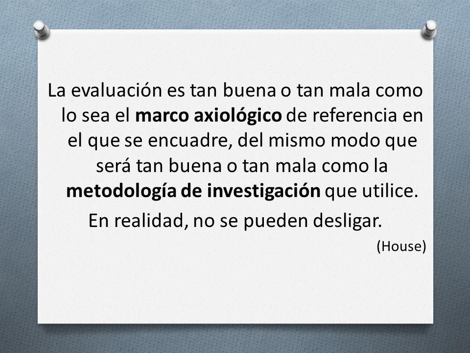La evaluación es tan buena o tan mala como lo sea el marco axiológico de referencia en el que se encuadre, del mismo modo que será tan buena o tan mal