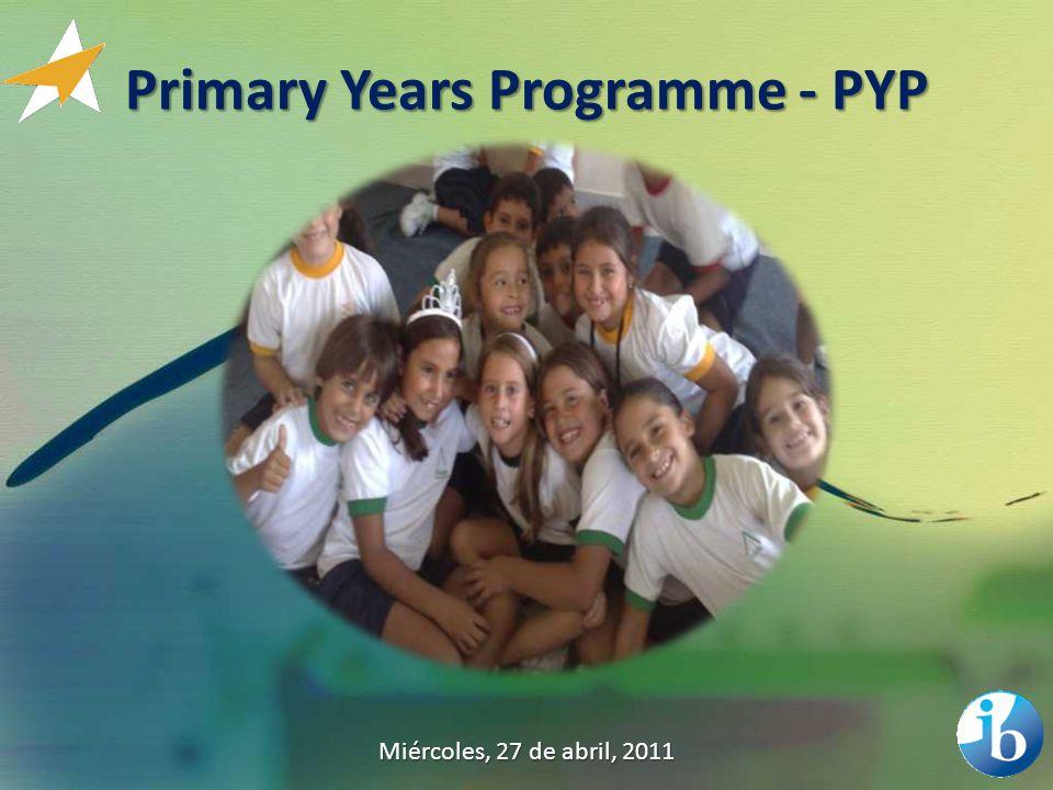 Primary Years Programme - PYP Miércoles, 27 de abril, 2011