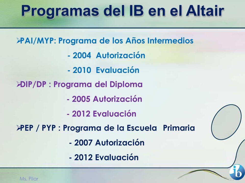 PAI/MYP: Programa de los Años Intermedios - 2004 Autorización - 2010 Evaluación DIP/DP : Programa del Diploma - 2005 Autorización - 2012 Evaluación PEP / PYP : Programa de la Escuela Primaria - 2007 Autorización - 2012 Evaluación Ms.