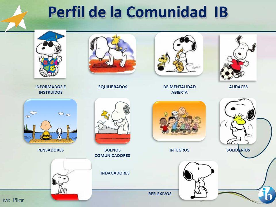 Perfil de la Comunidad IB INFORMADOS E INSTRUIDOS EQUILIBRADOSDE MENTALIDAD ABIERTA AUDACES PENSADORESBUENOS COMUNICADORES INTEGROSSOLIDARIOS INDAGADORES REFLEXIVOS Ms.