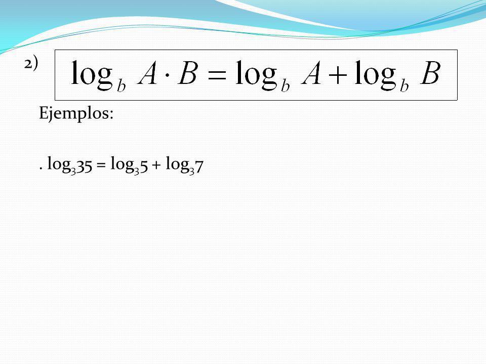 3) Ejemplos:. Log 2 = log 2 5 – log 2 3. log 2 5 = log 2 10 – log 2 2