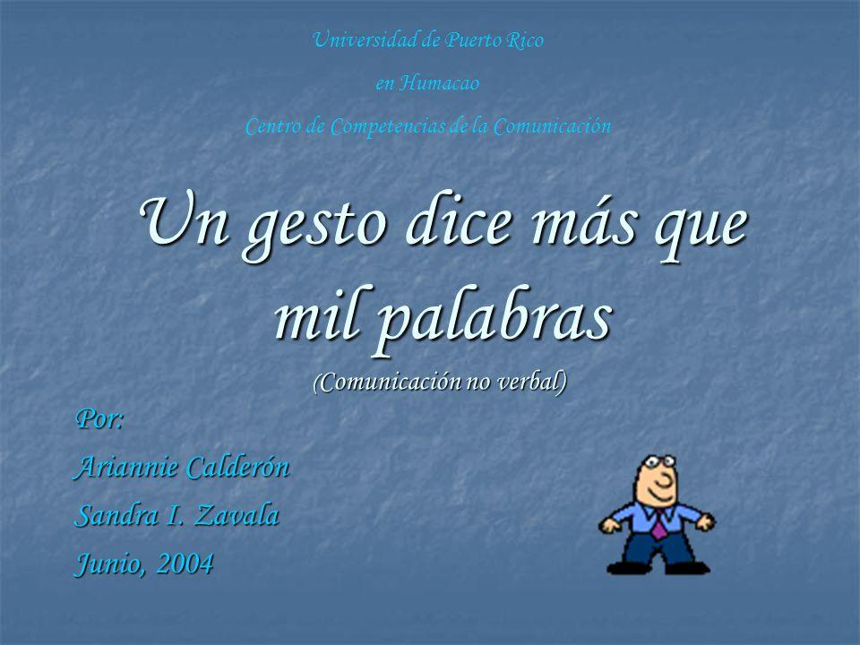 Un gesto dice más que mil palabras ( Comunicación no verbal) Por: Ariannie Calderón Sandra I.