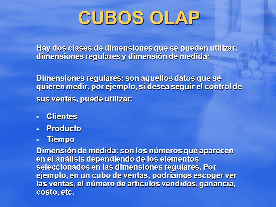 CUBOS OLAP Hay dos clases de dimensiones que se pueden utilizar, dimensiones regulares y dimensión de medida: Dimensiones regulares: son aquellos dato