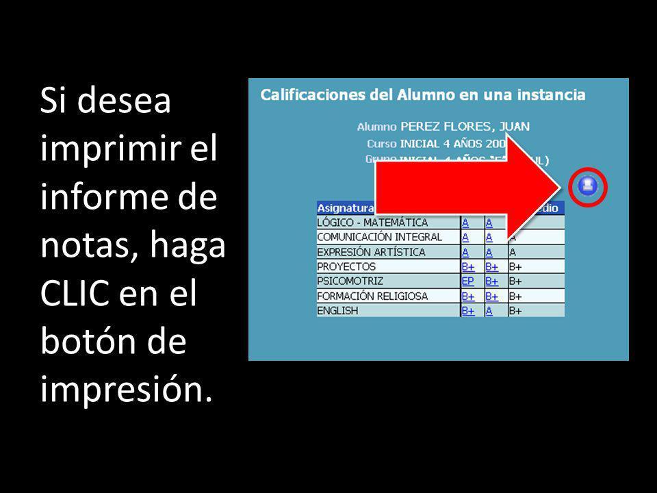 Si desea imprimir el informe de notas, haga CLIC en el botón de impresión.