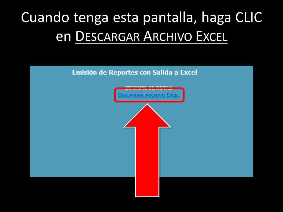 Cuando tenga esta pantalla, haga CLIC en D ESCARGAR A RCHIVO E XCEL
