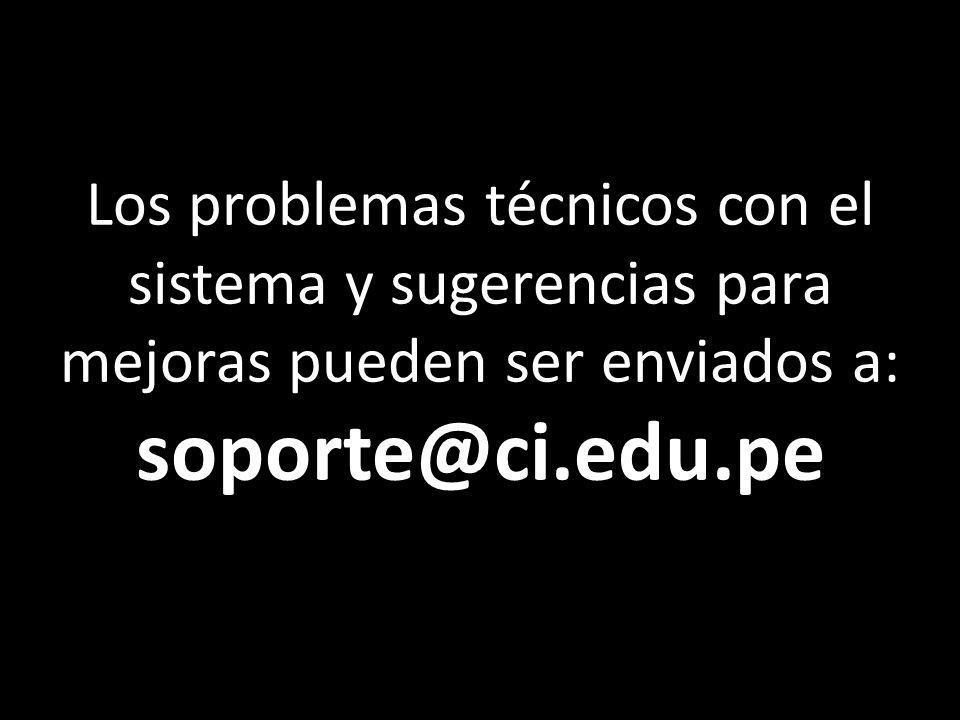 Los problemas técnicos con el sistema y sugerencias para mejoras pueden ser enviados a: soporte@ci.edu.pe