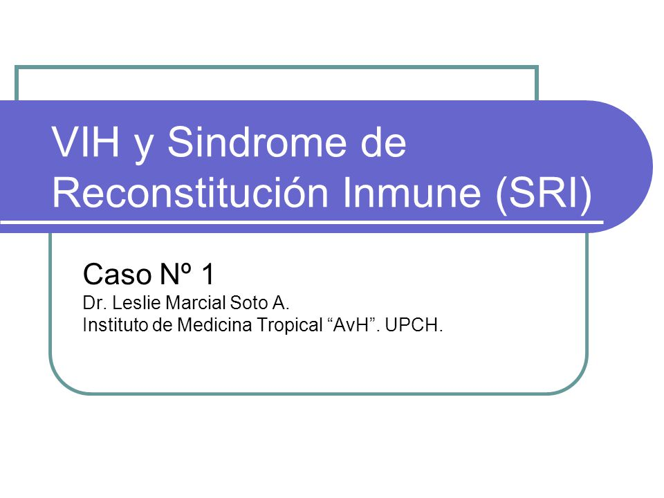 VIH y Sindrome de Reconstitución Inmune (SRI) Caso Nº 1 Dr.