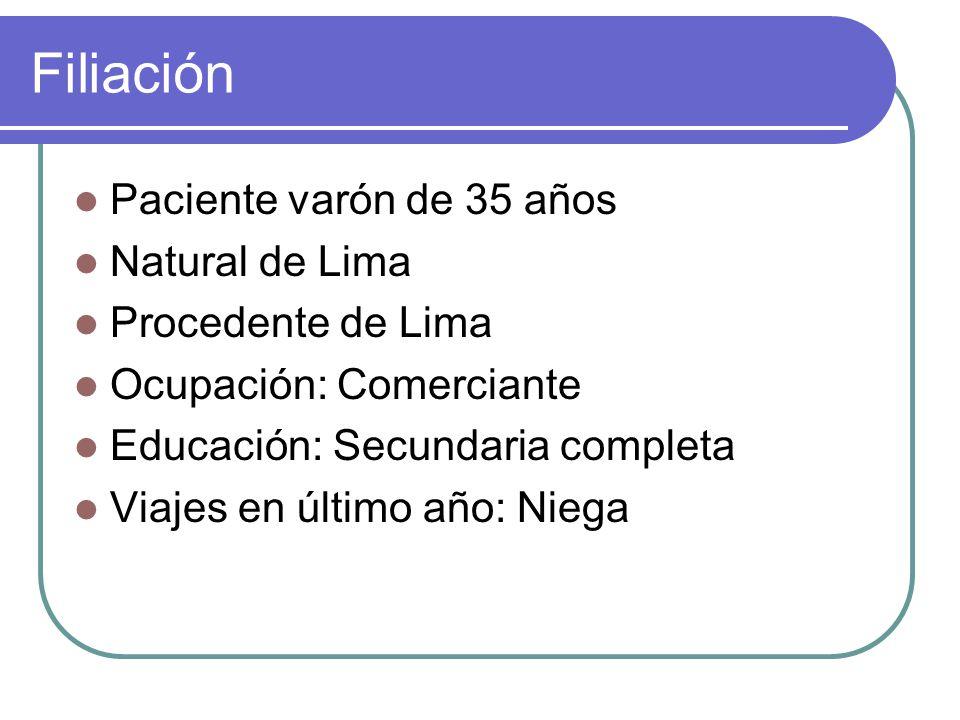 Filiación Paciente varón de 35 años Natural de Lima Procedente de Lima Ocupación: Comerciante Educación: Secundaria completa Viajes en último año: Niega
