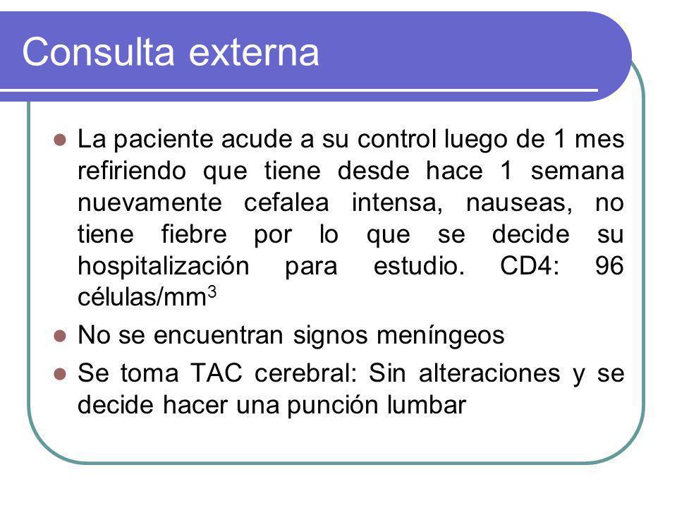 Consulta externa La paciente acude a su control luego de 1 mes refiriendo que tiene desde hace 1 semana nuevamente cefalea intensa, nauseas, no tiene fiebre por lo que se decide su hospitalización para estudio.