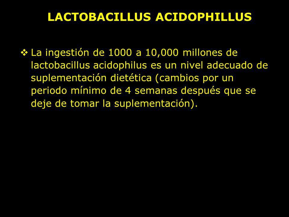 La ingestión de 1000 a 10,000 millones de lactobacillus acidophilus es un nivel adecuado de suplementación dietética (cambios por un periodo mínimo de
