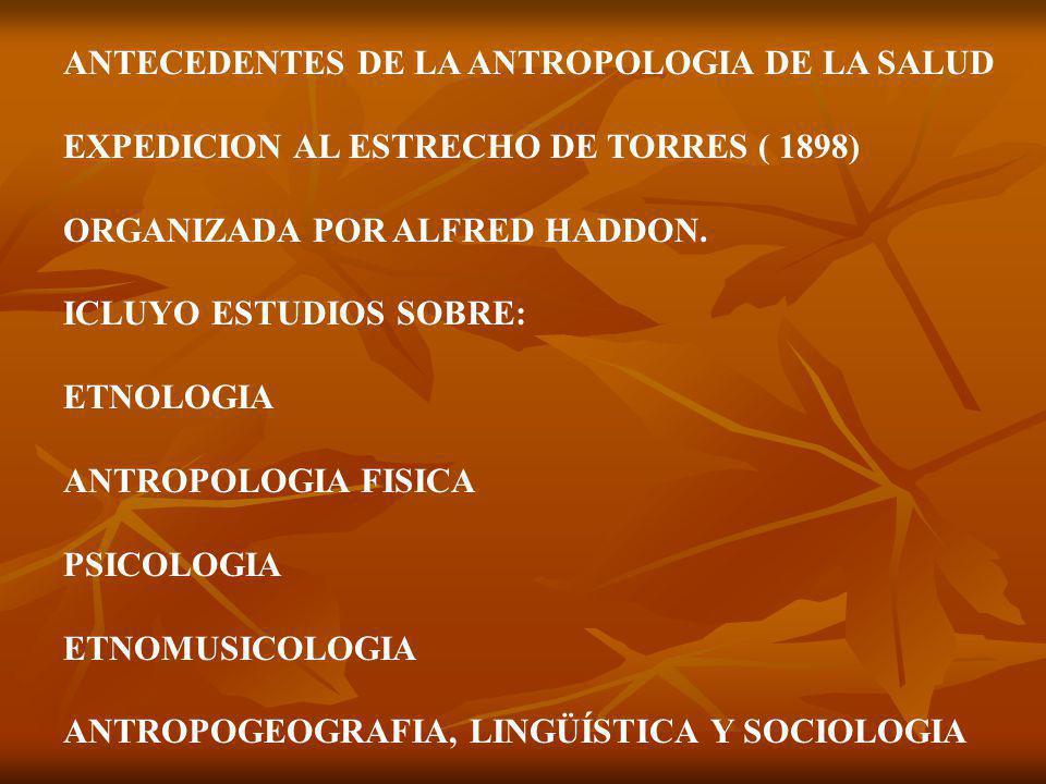 ANTECEDENTES DE LA ANTROPOLOGIA DE LA SALUD EXPEDICION AL ESTRECHO DE TORRES ( 1898) ORGANIZADA POR ALFRED HADDON.