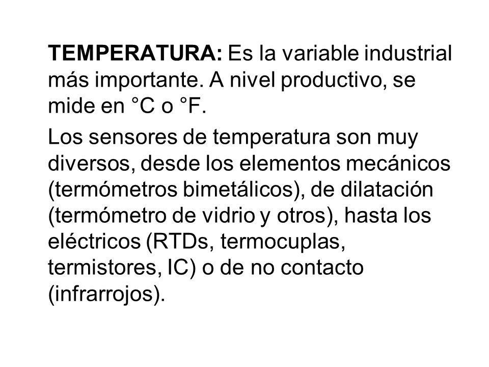 TEMPERATURA: Es la variable industrial más importante. A nivel productivo, se mide en °C o °F. Los sensores de temperatura son muy diversos, desde los