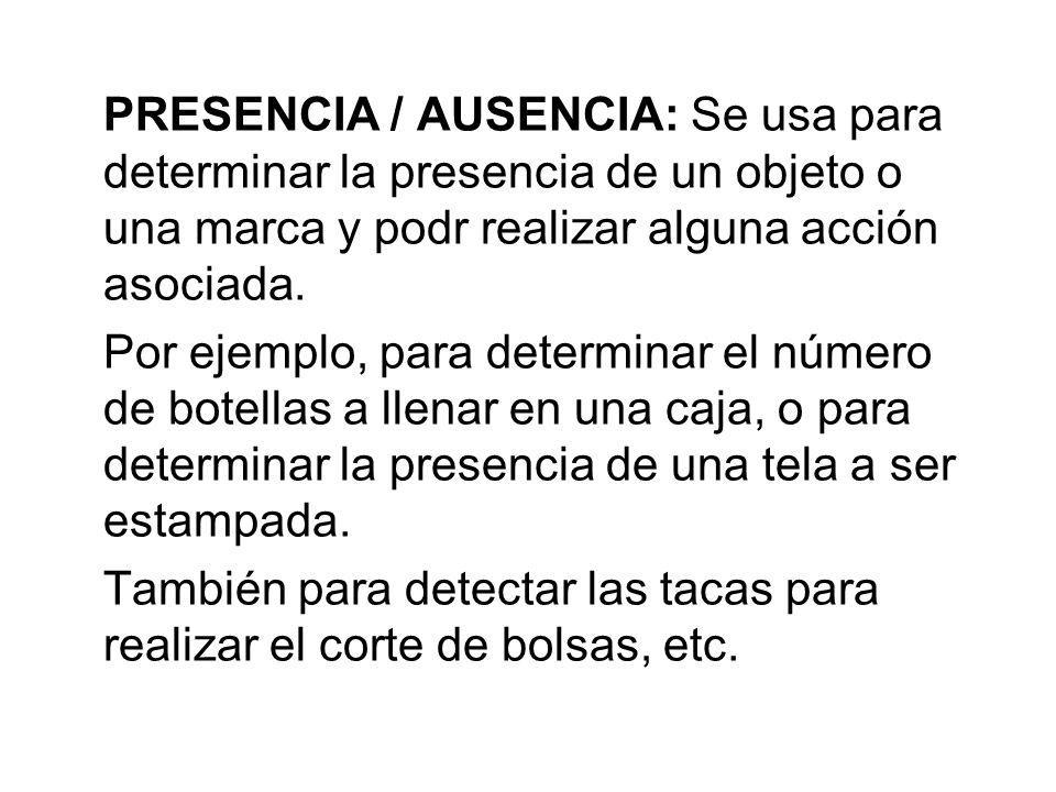 PRESENCIA / AUSENCIA: Se usa para determinar la presencia de un objeto o una marca y podr realizar alguna acción asociada. Por ejemplo, para determina