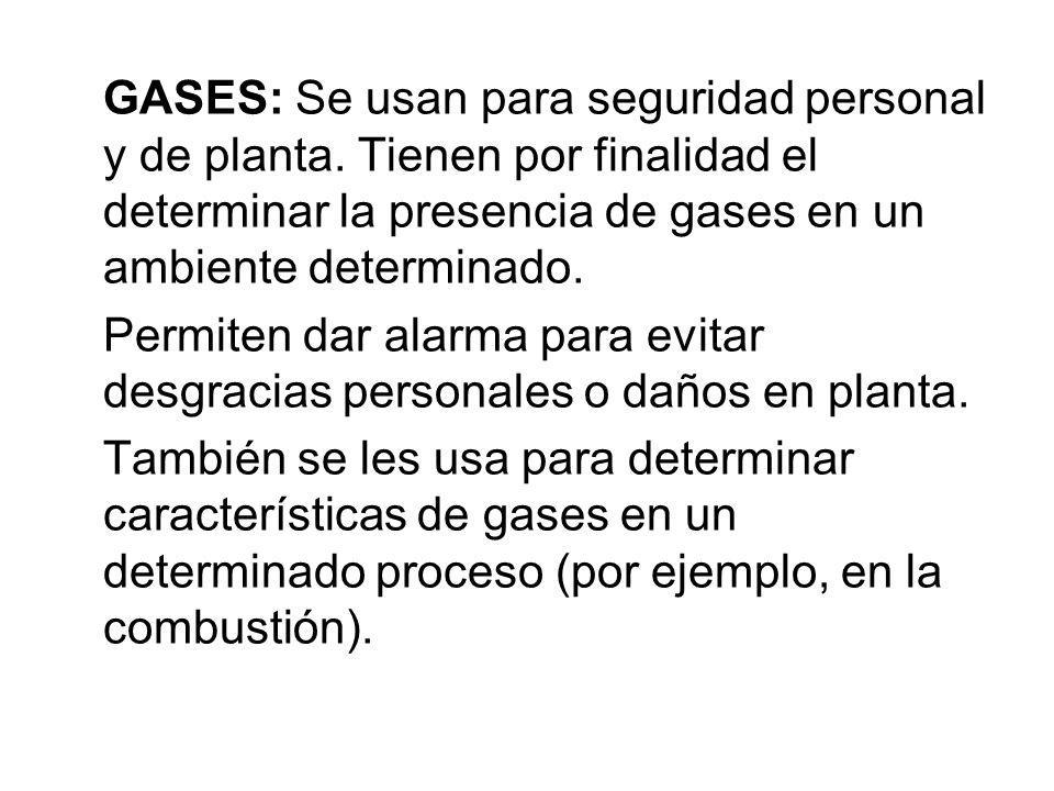 GASES: Se usan para seguridad personal y de planta. Tienen por finalidad el determinar la presencia de gases en un ambiente determinado. Permiten dar
