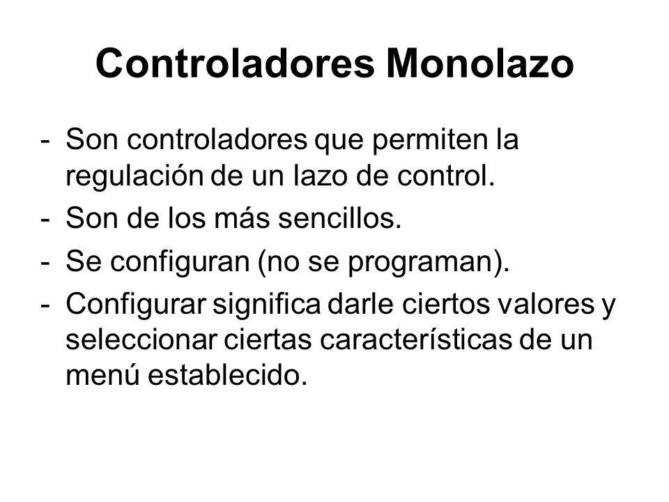 Controladores Monolazo -Son controladores que permiten la regulación de un lazo de control. -Son de los más sencillos. -Se configuran (no se programan