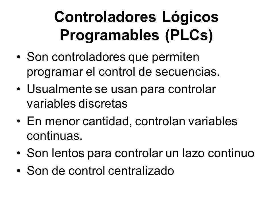 Controladores Lógicos Programables (PLCs) Son controladores que permiten programar el control de secuencias. Usualmente se usan para controlar variabl