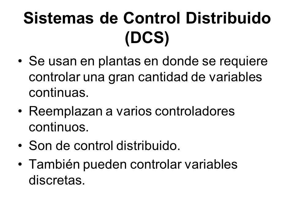 Sistemas de Control Distribuido (DCS) Se usan en plantas en donde se requiere controlar una gran cantidad de variables continuas. Reemplazan a varios