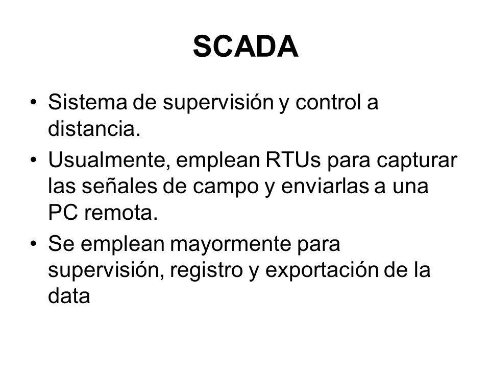 SCADA Sistema de supervisión y control a distancia. Usualmente, emplean RTUs para capturar las señales de campo y enviarlas a una PC remota. Se emplea