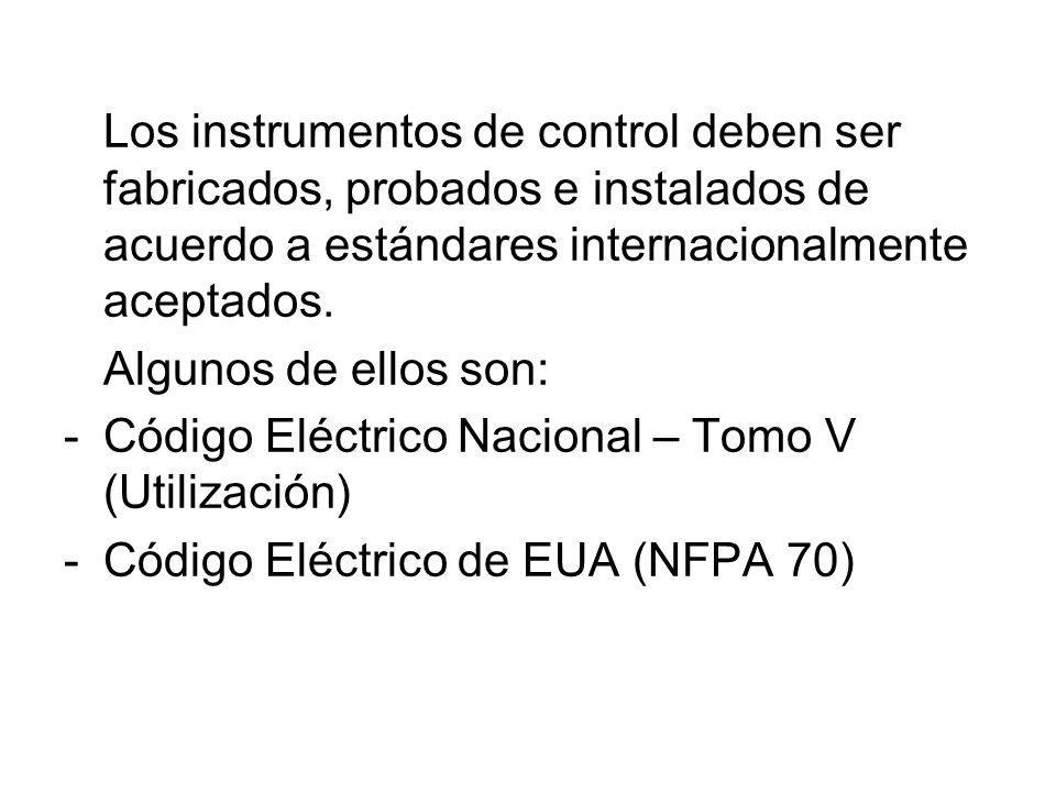 Los instrumentos de control deben ser fabricados, probados e instalados de acuerdo a estándares internacionalmente aceptados. Algunos de ellos son: -C