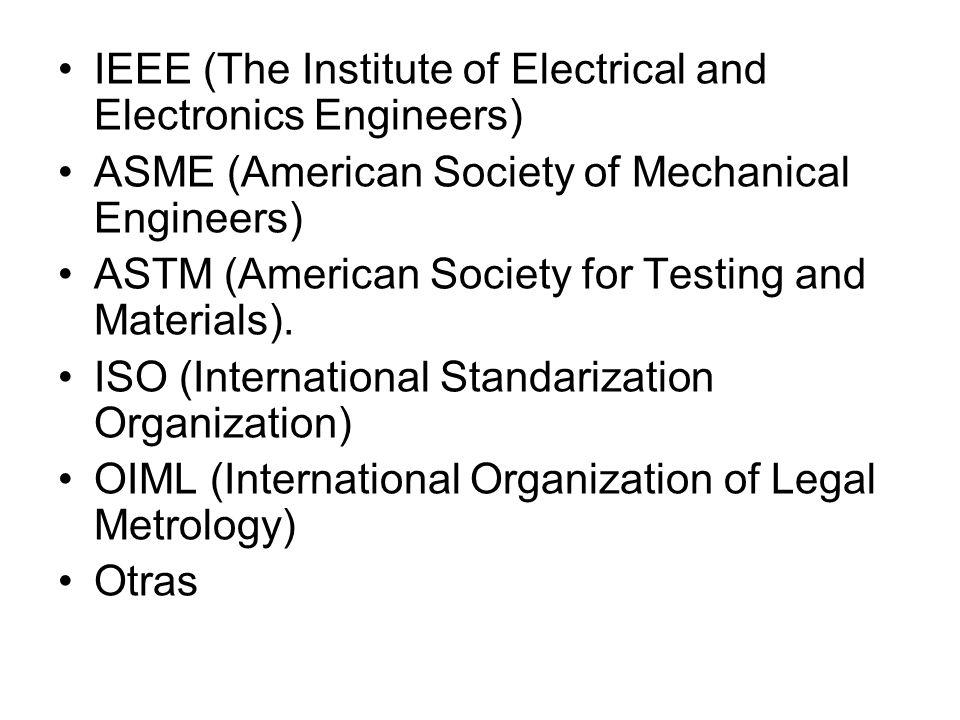 IEEE (The Institute of Electrical and Electronics Engineers) ASME (American Society of Mechanical Engineers) ASTM (American Society for Testing and Materials).
